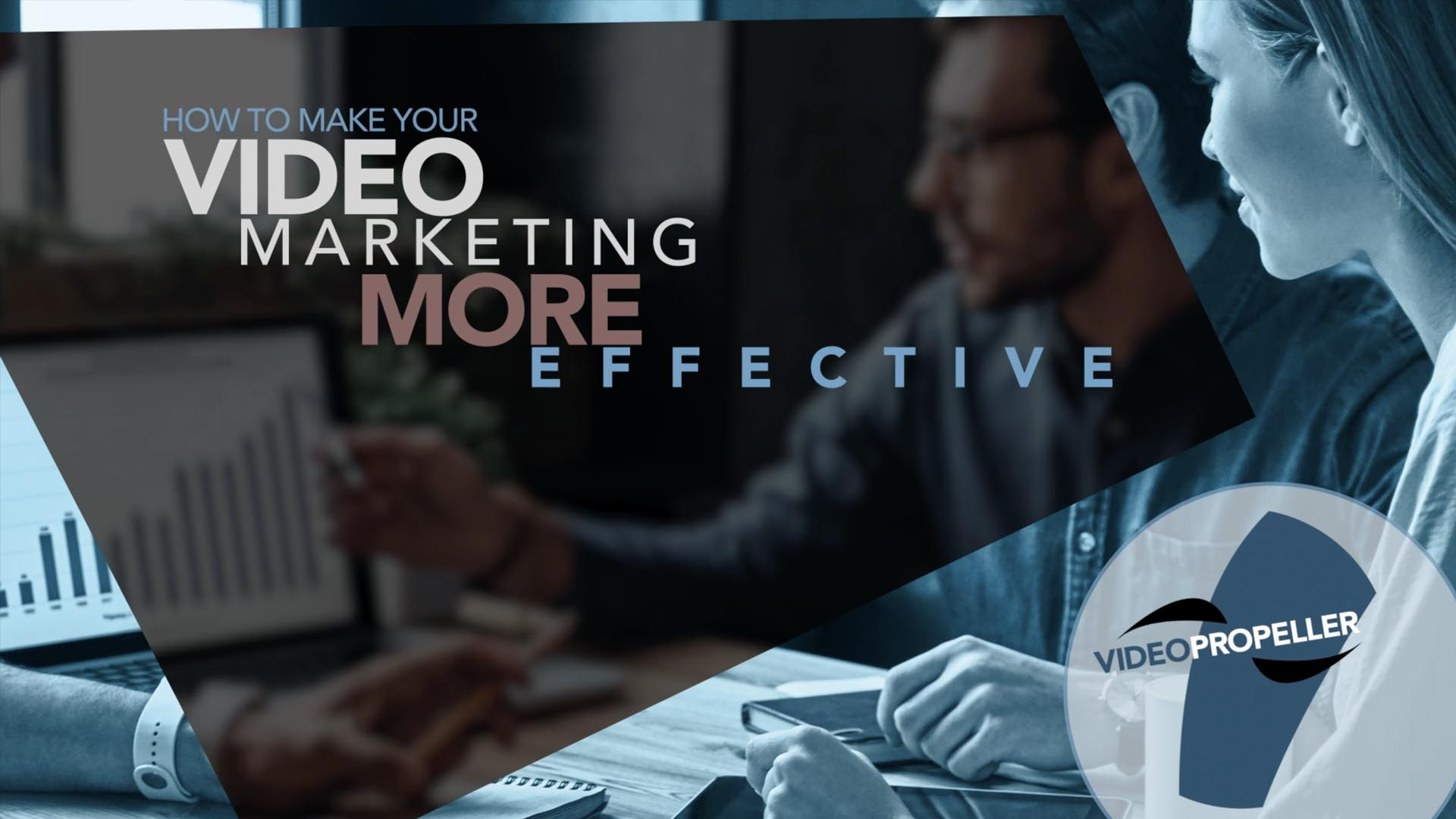 How to Make Your Video Marketing More Effective